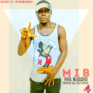 [New Music] MIB - I FEEL BLESSED | M.M BY DJ CINCH