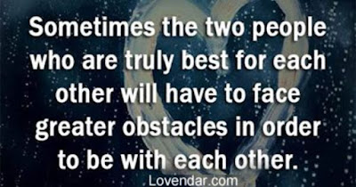 World's Best Love Quotes: Sometimes the two people who are truly best for each other will have to face greater obstacles in order to be with each other.