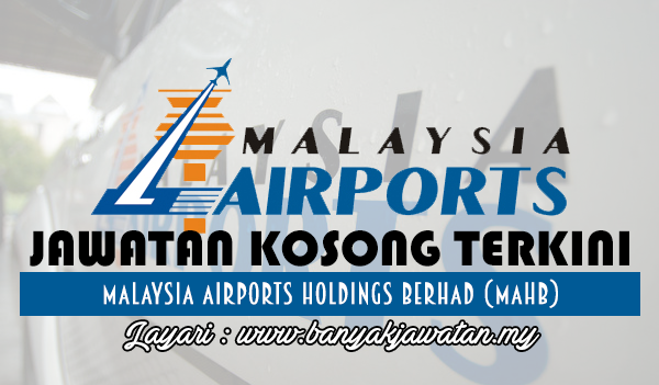Jawatan Kosong 2017 di Malaysia Airports Holdings Berhad