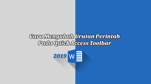 Cara Mengubah Urutan Perintah Pada Quick Access Toolbar - Word 2019