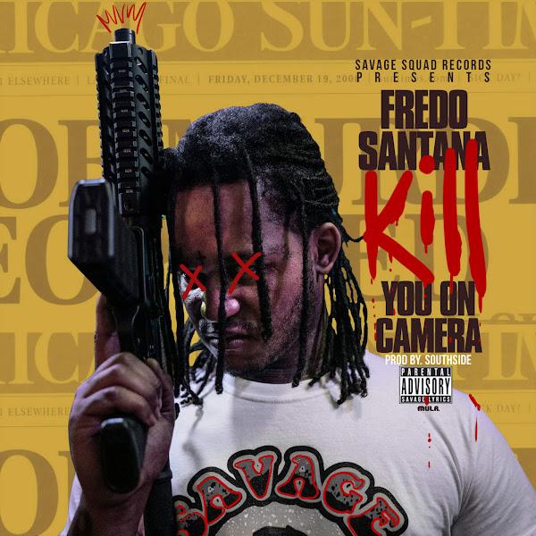 Fredo Santana - Kill You On Camera - Single Cover
