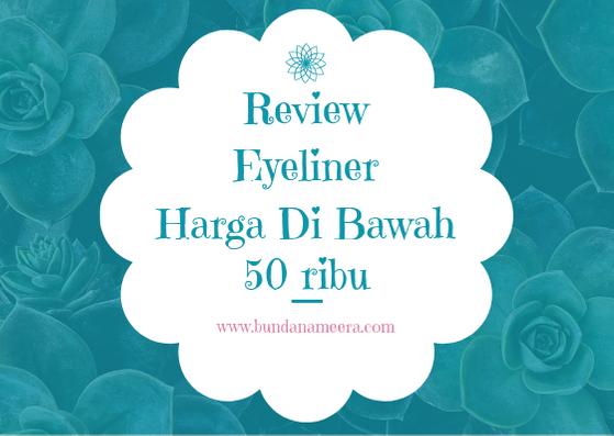 Review Eyeliner Dengan Harga Di Bawah 50 Ribu, eyeliner murah berkualitas, review eyeliner wardah, review eyeliner maybelline, review eyeliner QL
