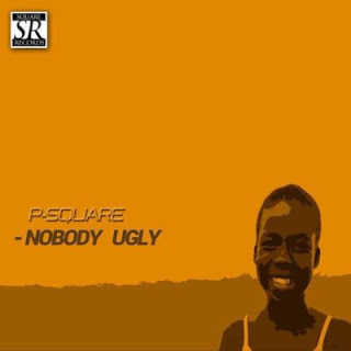 MUSIC : NOBODY UGLY - P SQUARE