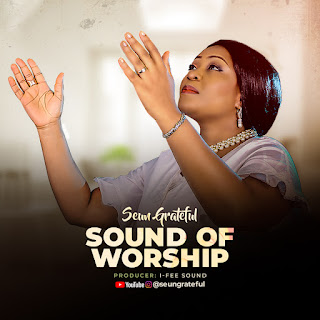 [DOWNLOAD MP3] : SOUND OF WORSHIP - SEUN GRATEFUL | (PRODUCED BY I-FEE SOUND)