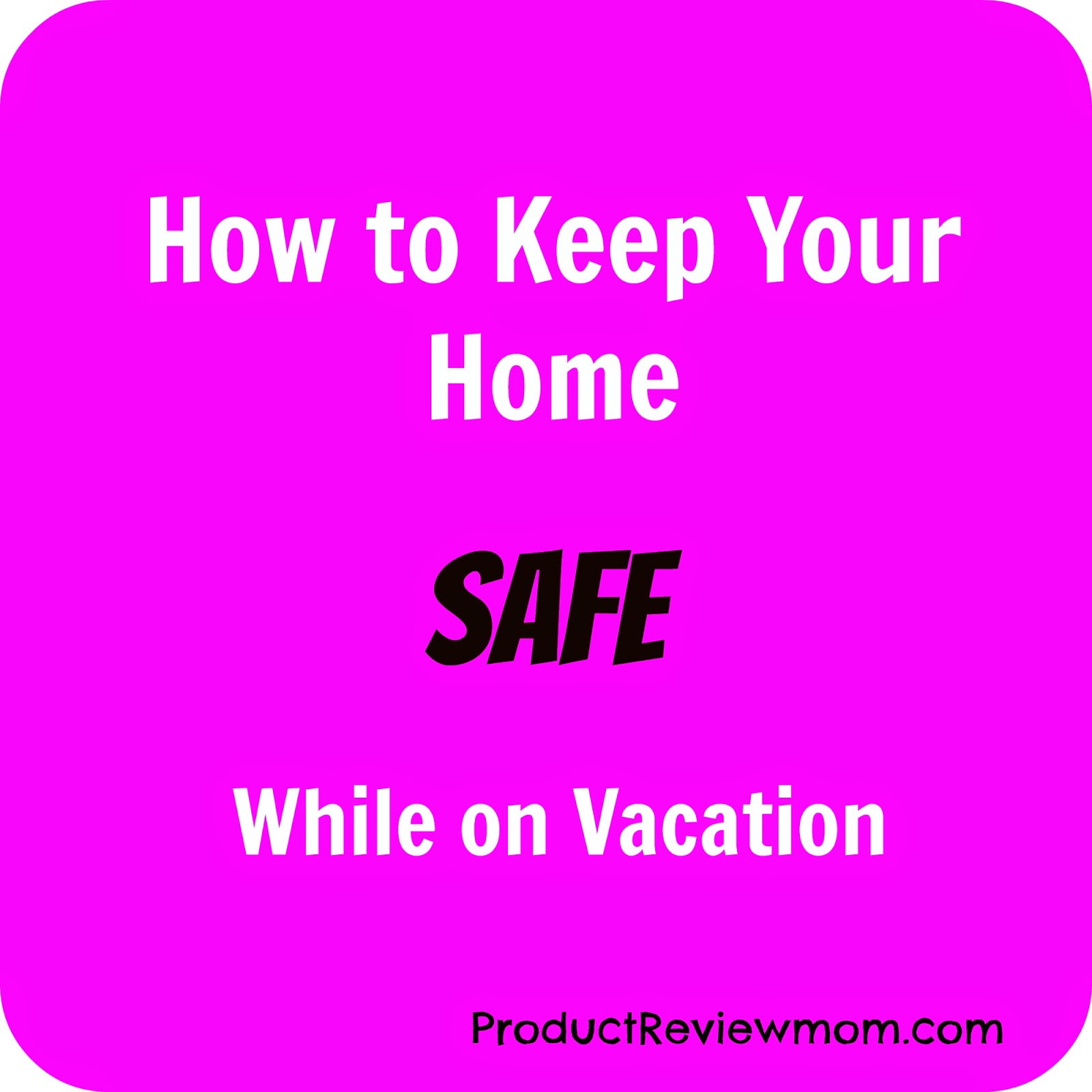 How to Keep Your Home Safe While on Vacation (Summer Blog Series) via ProductReviewMom.com