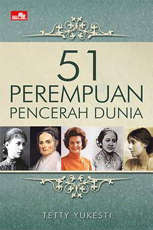 51 Perempuan Pencerah Dunia PDF Penulis Tetti Yukesti