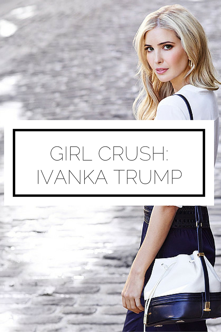 Girl Crush: Ivanka Trump