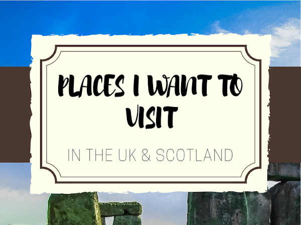 Places I Want to Visit - UK & Scotland