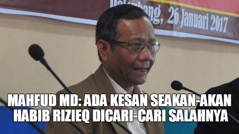 Mahfud MD: Ada Kesan Seakan-akan Habib Rizieq Dicari-cari Salahnya