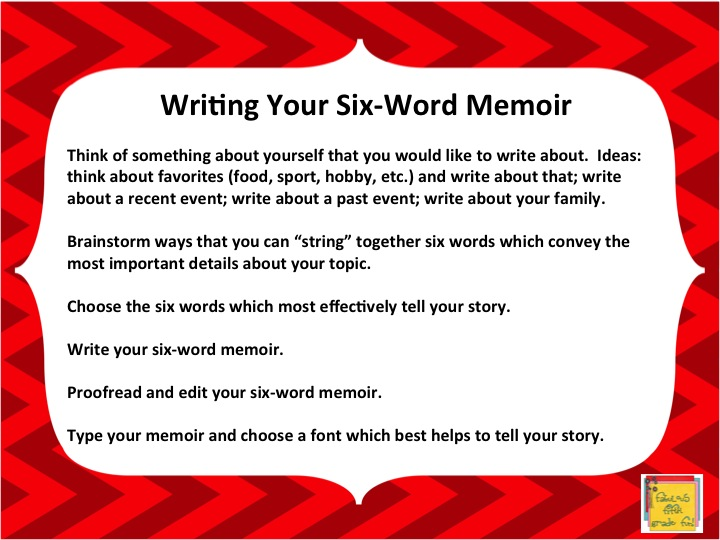 how to write a six word memoir Assignment sheet 6 word memoir history of six-word memoir: six-word memoirs, is a project founded by the online storytelling magazine smith magazine.
