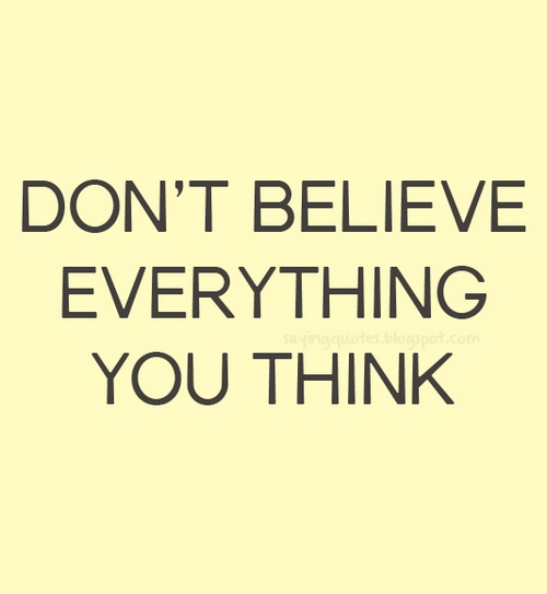 Dont Believe Everything You Think Saying Pictures