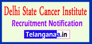 Delhi State Cancer Institute DSCI Recruitment Notification 2017 Last Date 31-05-2017