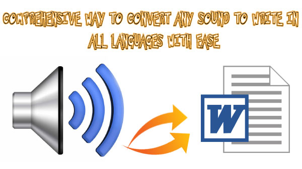 Comprehensive way to convert any sound to write in all languages with ease