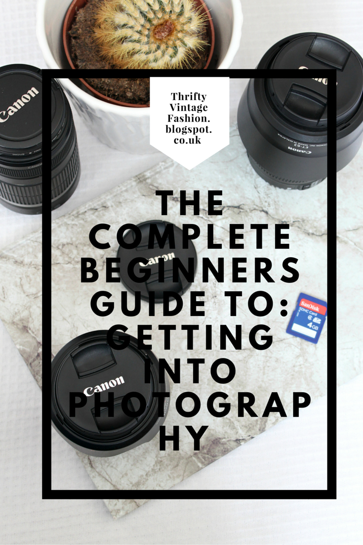 The Complete Beginners Guide To: Getting Into Photography advice tips quick and easy cameras
