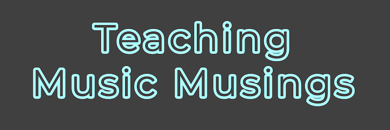 Teaching Music Musings