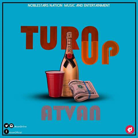 MUSIC: TURN UP - ATVAN