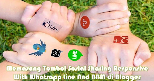 Sosial Sharing Responsive With Whatsapp Line Memasang Tombol Sosial Sharing Responsive With Whatsapp Line And BBM di Blogger