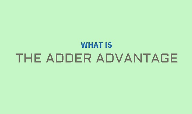 What is the Adder Advantage?