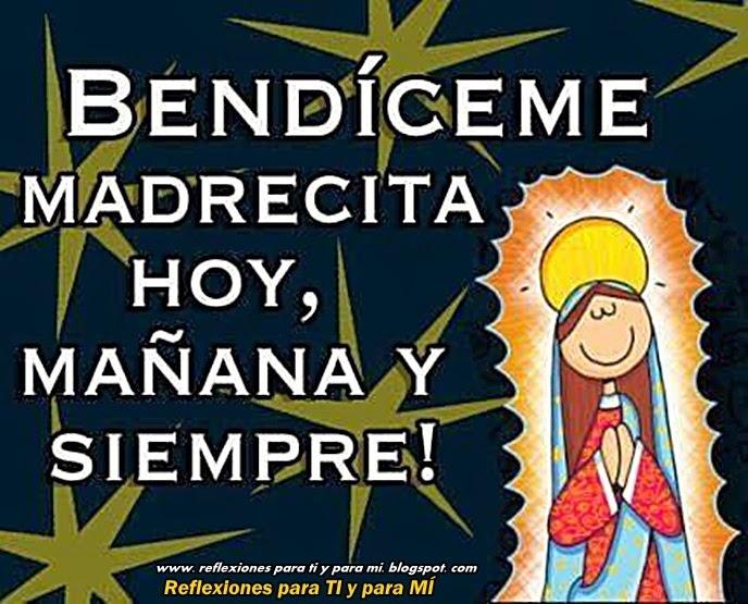 BENDÍCEME MADRECITA HOY, MAÑANA Y SIEMPRE !