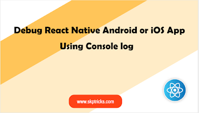 Debug React Native Android or iOS App Using Console log