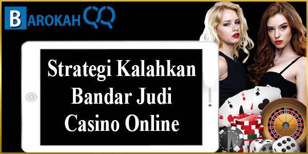 Strategi Kalahkan Bandar Judi Casino Online