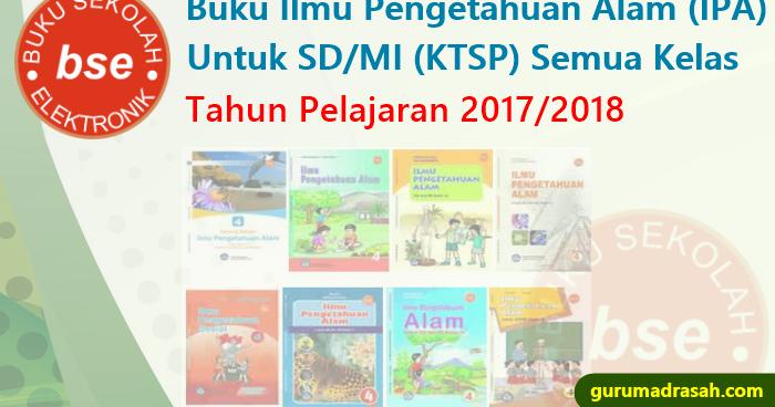 Buku Ilmu Pengetahuan Alam Ipa Untuk Sd Mi Semua Kelas Tahun Pelajaran 2017 2018 Guru Madrasah