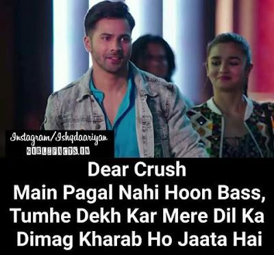 Dear Crush Main Pagal Nahi Hoon Bass, Tumhe Dekh kar mere Dil Ka Dimag Kharab Ho Jata hai