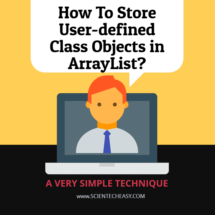 Store User-defined Class Objects in ArrayList, How to store user-defined class objects in ArrayList?