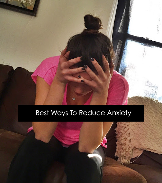 Healthy Thursday: Best Ways To Reduce Anxiety