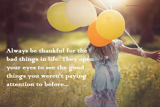 Always be thankful for the bad things in life, life quotes