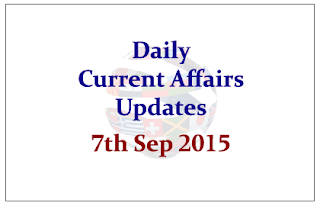 Daily Current Affairs – 7th September 2015
