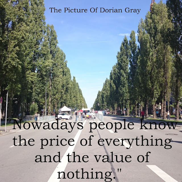 Nowadays people know the price of everything and the value of nothing. - The Picture of Dorian Gray