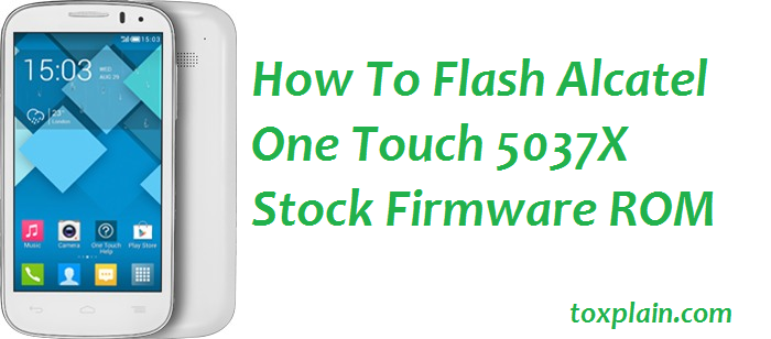 How To Flash Alcatel One Touch 5037X Stock Firmware ROM