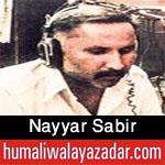 http://www.humaliwalayazadar.com/2015/10/nayyar-sabir-nohay-2016.html