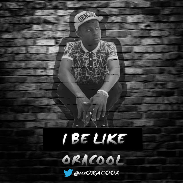 MUSIC: ORACOL- I BE LIKE