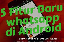 5 Fitur Baru Whatsapp di Android ! untuk akhiri 2018