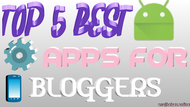 Top 5 Best Apps For Mobile Bloggers, top 5 best app, best app for android blogger, best app for android, top 5 app,