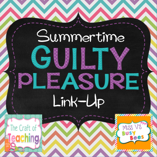 Are you a teacher and you have a summertime guilty pleasure? Link up with Nichole from The Craft of Teaching and Sara from Miss V's Busy Bees to tell us all about it!