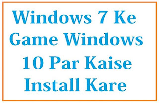 Windows 7 Ke Game Windows 10 Par Kaise Install Kare