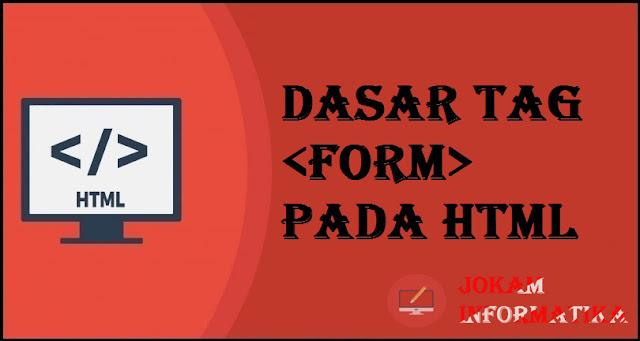 Dasar Atribut Tagging <form> Pada Bahasa Pemrograman HTML - JOKAM INFORMATIKA