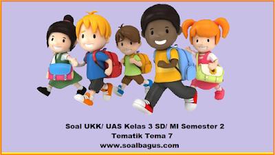 Download soal latihan ukk/ uas tematik kelas 3 sd/ mi tema 7 semester 2/ genap tahun ajar 2017 www.soalbagus.com
