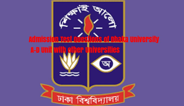 Admission Test Questions of Dhaka University A-D Unit with other Universities