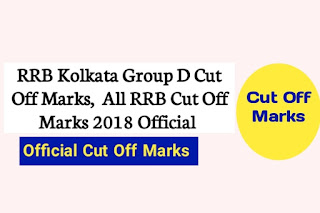 Kolkata RRB Group D Cut Off Marks 2018