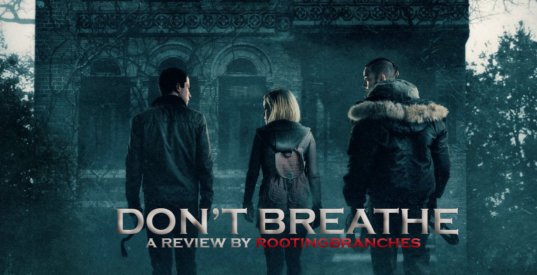 Movie Review || Don't Breathe | Rooting Branches