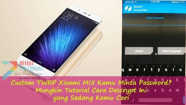 Custom TWRP Xioami Mi5 Kamu Minta Password? Mungkin Tutorial Cara Descrypt Ini yang Sedang Kamu Cari