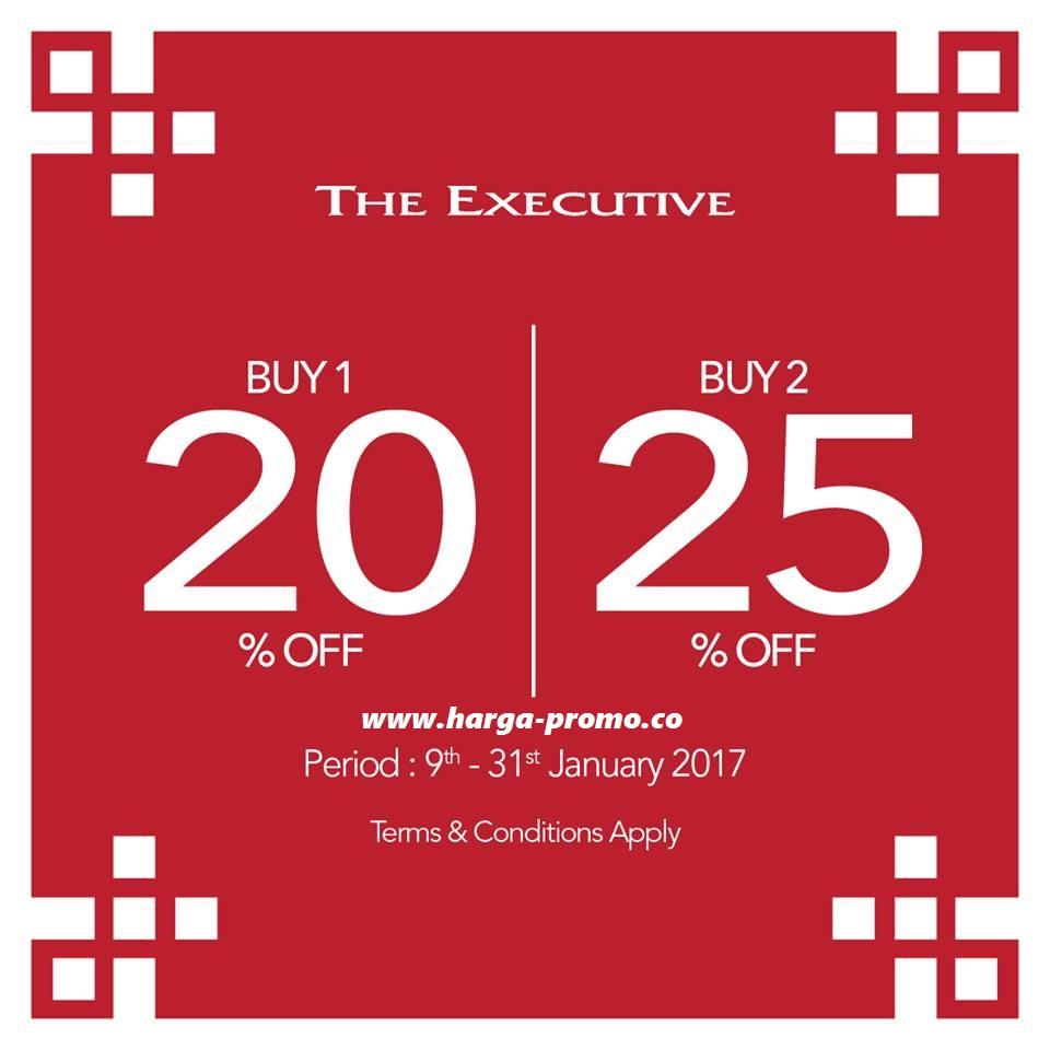 Promo THE EXECUTIVE Terbaru Buy 1 20% Off Buy 25% Off Periode 09 - 31 Januari 2017