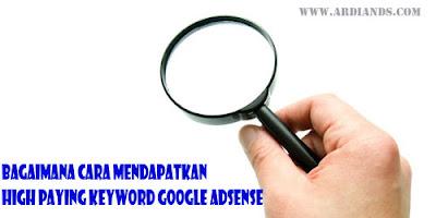 Bagaimana Cara Mendapatkan High Paying Keyword Google Adsense