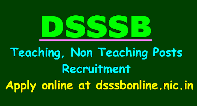 dsssb teaching,non teaching posts recruitment 2018,dsssb teachers recruitment 2018,dsssb online application form,dsssb admit cards,dsssb selection list results,dsssb exam date