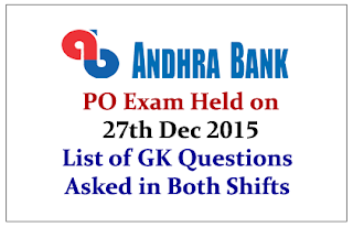 List of GK Questions Asked in Andhra Bank PO Exam Held on 27th Dec 2015 (Both Morning& Afternoon Shift)
