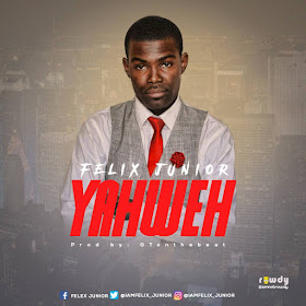 DOWNLOAD Audio: YAHWEH by FELIX JUNIOR  [@iamfelix_junior]